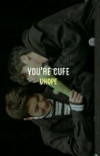 You're Cute ♡ ;; VHope by Waffle_Tea