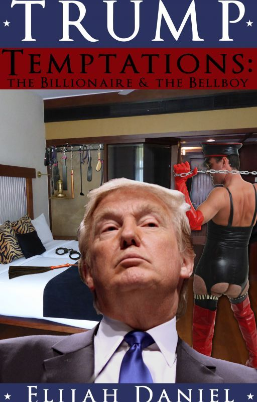 Trump Temptations: The Billionaire & The Bellboy by elijahdanielistrash