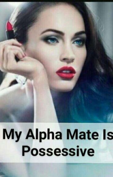 My Alpha Mate is Possessive