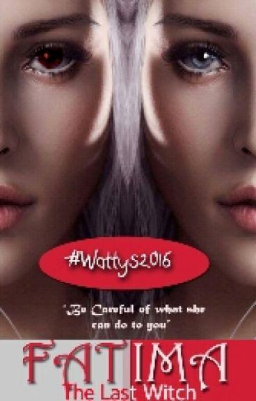 FATIMA: The Last Witch #Wattys2016 #Trailblazers