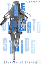 The Ultimate Stride | Prince of Stride Fanfiction | by b_peppers