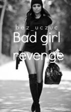 Bad Girl: Revenge  by bez_uczuc