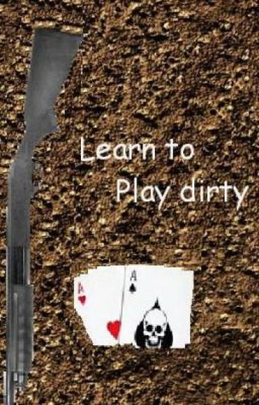 Learn to play dirty