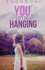 You Left Me Hanging (One shot) by YoonYuni