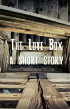 The Love Box (a short story) by MilkWhiteChocolate