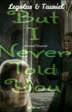 Legolas & Tauriel- But I Never Told You... by AranelTauriel