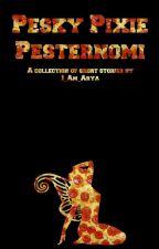 Pesky Pixie Pesternomi by I_Am_Arya