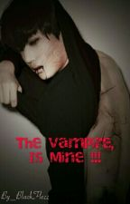 The Vampire, Is Mine !!! by Bflazz