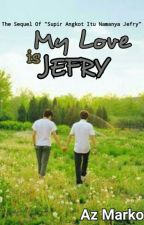 MY LOVE IS JEFRY by azmarko22