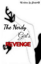 The Nerdy Girls Revenge (Complete) by JenieeD