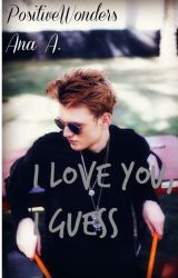 I Love You, I Guess || Tristan Evans by PositiveWonders