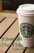 It Started With A Cup Of Coffee by missCorporal-
