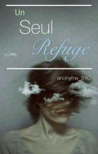 Un Seul Refuge by anonyme_210