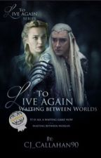 To Live Again: Waiting Between Worlds {Lord of the Rings Fanfiction} by CJ_Callahan
