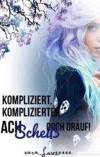 Kompliziert, Komplizierter, Ach Scheiß Doch Drauf. by MiaxSofie