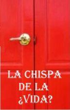 LA CHISPA DE LA ¿VIDA? (Seudónima) by CarmenFMat