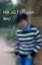 HẠ vũ ! (truyện les) by huyena9