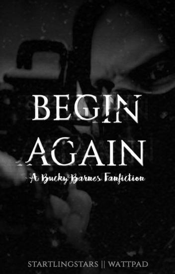 Begin Again    A Bucky Barnes Fanfiction - Vanessa Ann - Wattpad