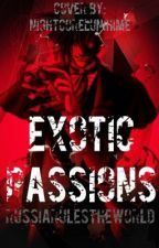 Exotic Passions (COMPLETED) by RussiaRulesTheWorld