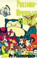 Pokemon-Opowieści Pokemon by AngelL2132