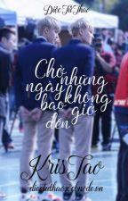 [ThreeShots] [KrisTao] Trở Về by diectuthao