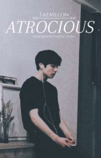 ATROCIOUS | j.j.k ✔