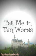 Tell Me in Ten Words by featherlessbirds