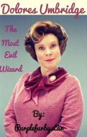 Dolores Umbridge - The Most Evil Wizard by Purplefurbystar