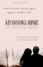 KIYAMADIKLARIMIZ by writerladyy