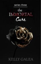 The Immortal Cure - Series Three  by _kellygalea