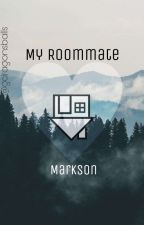 My Roommate; Markson by gdragonsballs