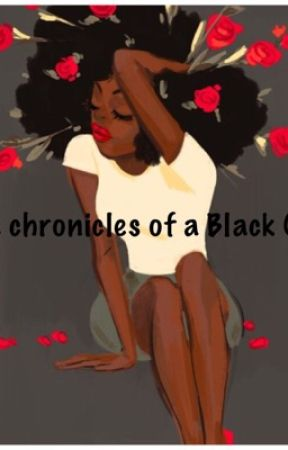The Chronicles of a Black Girl. (On hold) by ZariahWaiters