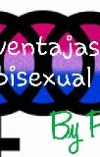100 Ventajas de Ser Bisexual *-* by Pambicita