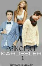 PSİKOPAT KARDEŞLER by beyzanurylmaz9