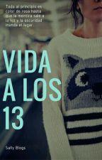 Mi Vida A Los 13 (Terminada) by SallyBlogs