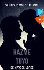 Hazme Tuyo. (EDITANDO) by Maycol1