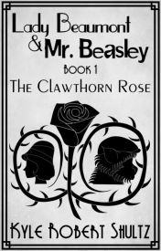 The Clawthorn Rose - Lady Beaumont and Mr. Beasley #1 by KyleRobertShultz
