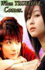 When True Love Comes. by Kisaki