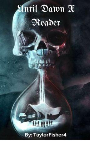 Until Dawn X Reader by TaylorFisher4