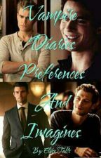 The Vampire Diaries: Imagines And Preferences by GreenRevolutionary