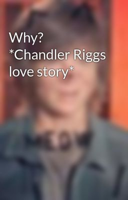 Why? *Chandler Riggs love story*