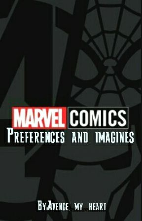 Avengers preferences and imagines by Avenge_my_heart