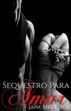 Sequestro Para Amar by janee16