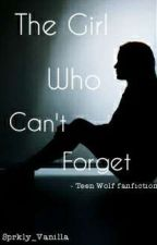 The Girl Who Can't To Forget - Teen Wolf Fanfiction by XYLyanne