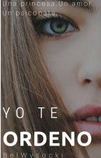 Yo te ordeno/#Wattys2016 by BelWysocki