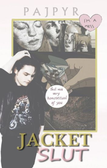 Jacket Slut • Frerard