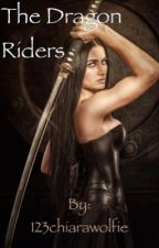 The Dragon Riders **ON HOLD** by 123chiarawolfie