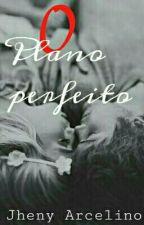 O Plano Perfeito (Concluída) by JhenyArcelino