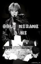 Solo mirame a mi [ JiKook ] by Jaemin_JB