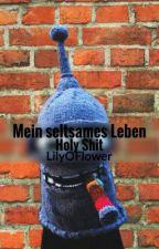 Mein Seltsames Leben - Holy Shit by LilyOFlower